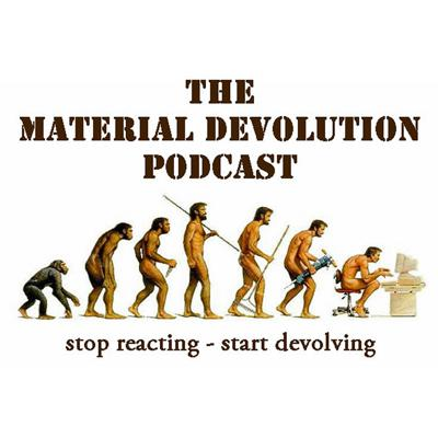 The Material Devolution Podcast