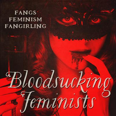 Fangs, Feminism, and Fangirling