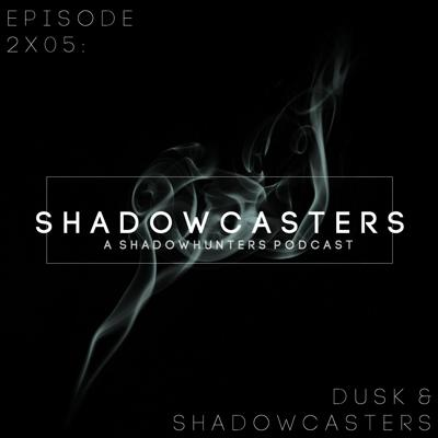 Cover art for Episode 2x05: Dusk & Shadowcasters