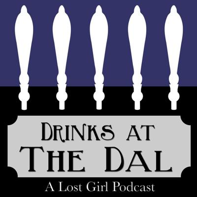 Drinks at The Dal: A Lost Girl Podcast