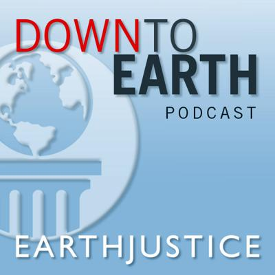 Down to Earth: an Earthjustice Podcast