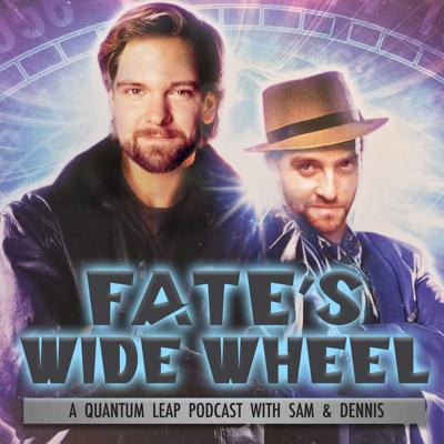 Fate's Wide Wheel: A Quantum Leap Podcast with Sam & Dennis