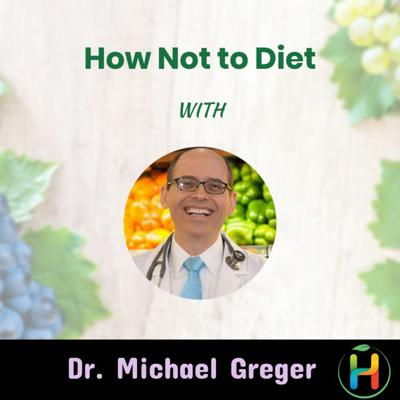 Cover art for How Not to Diet with Dr. Michael Greger