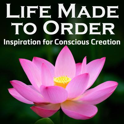 Cover art for Life Made To Order Podcast Episode #2 Law of Attraction and What It Really Means to Act as If