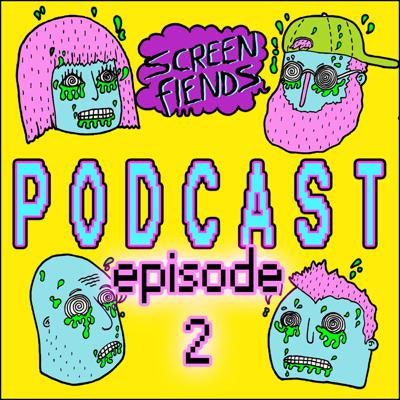 Cover art for Screen Fiends Podcast: Episode 2