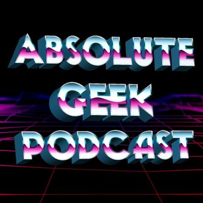 Absolute Geek Podcast: a Nerd Podcast | Sci-Fi | Comics | Movies | Comedy | Geek | Music | TV Shows | Entertainment |Dungeons and Dragons