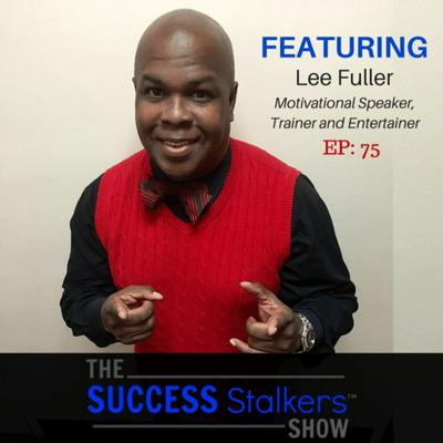 Cover art for 75: Motivational Speaker & Entertainer Lee Fuller Turned His Failures Into Success