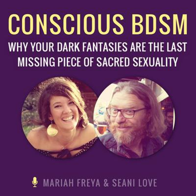 Cover art for Conscious BDSM - Why Your Dark Fantasies are the Last Missing Piece of Sacred Sexuality