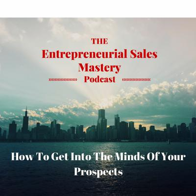 How To Get Into The Minds Of Your Prospects