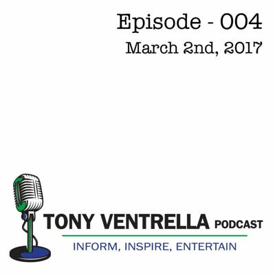Cover art for Tony Ventrella Podcast - March 2nd, 2017 - Episode 004