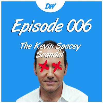 Cover art for Ep.006 - The Kevin Spacey Sex Scandal