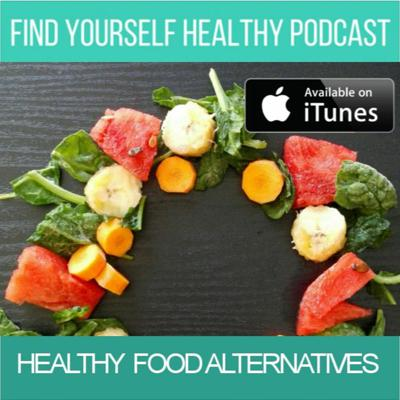 Cover art for Healthy Food Alternitives - FindYourselfHealthy Podcast