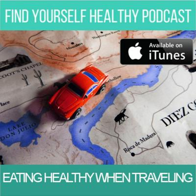 Cover art for Eating Healthy When Traveling - FindYourselfHealthy Podcast