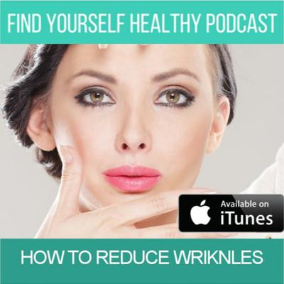 Cover art for How to Reduce Wrinkles - FindYourselfHealthy Podcast