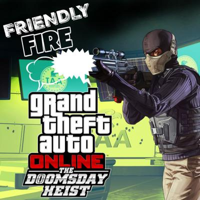 Friendly Fire | The Doomsday Heist