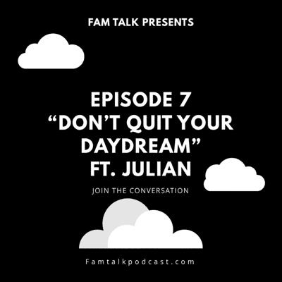 Cover art for Fam Talk 007 Don't Quit Your Daydream ft. Julian