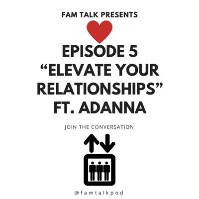 Cover art for Fam Talk 005 Elevate Your Relationships ft. Adanna