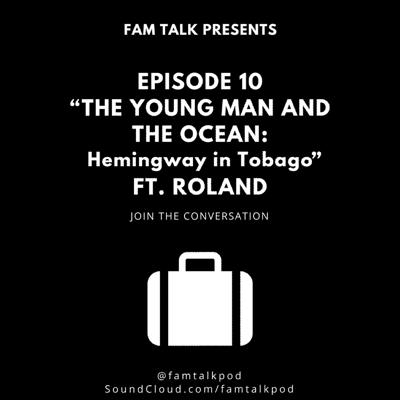 Cover art for Fam Talk 010 The Young Man and the Ocean: Hemingway in Tobago ft. Roland
