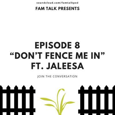Cover art for Fam Talk 008 Don't Fence Me In ft. Jaleesa