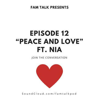 Cover art for Fam Talk 012 Peace and Love ft. Nia