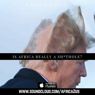 Cover art for Episode 6 : Is Africa really a sh*thole?