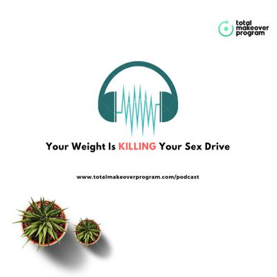 Cover art for Your Weight Is Killing Your Sex Drive