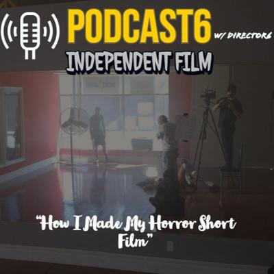 Cover art for Podcast6 - Indie Film Universe * How I Made My Horror Short Film*