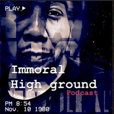 Immoral High-Ground Podcast