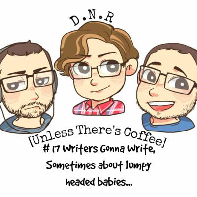 Cover art for Episode 17: Writers gonna write, sometimes about lumpy headed babies...
