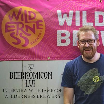 Cover art for Beernomicon LVI - Interview with James of Wilderness Brewery