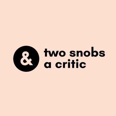Two Snobs and a Critic