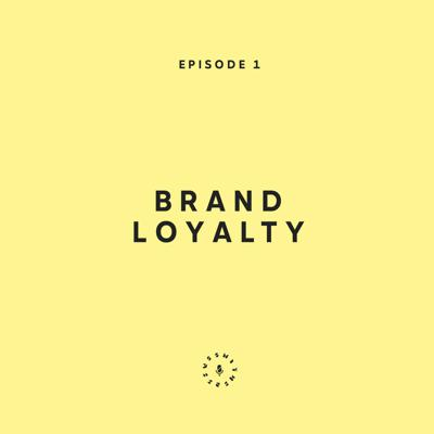Cover art for Ep. 1: What Is Brand Loyalty?