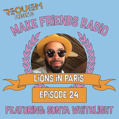 Cover art for Make Friends Radio - Episode 24 Feat. Lions In Paris & Sunya Whitelight (October 2019)