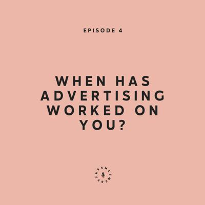 Cover art for Ep. 4: When Has Advertising Worked On You?