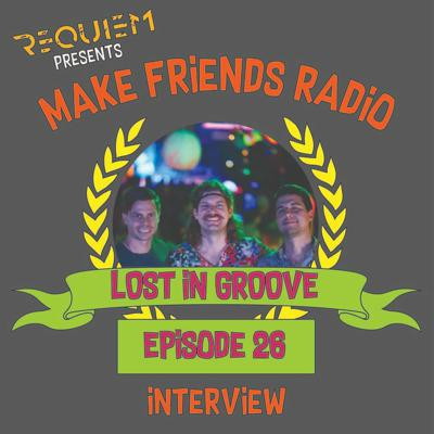 Cover art for Make Friends Radio - Episode 26 Feat. Lost In Groove (Interview)