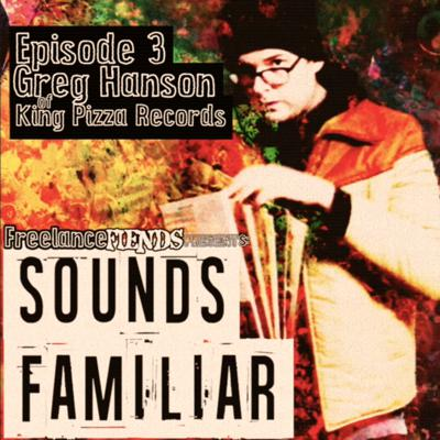 Cover art for Sounds Familiar #3: Greg Hanson of King Pizza Records