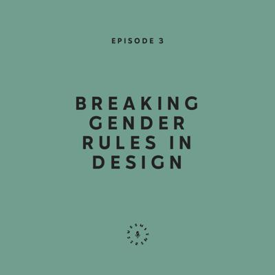 Cover art for Ep. 3: Breaking Gender Rules In Design