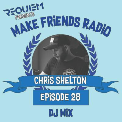 Cover art for Make Friends Radio - Episode 28 Feat. Chris Shelton (DJ Mix)