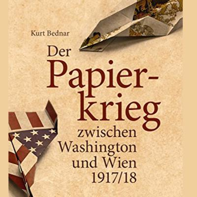 Cover art for Kurt Bednar: The Paper War between the United States and Austria-Hungary