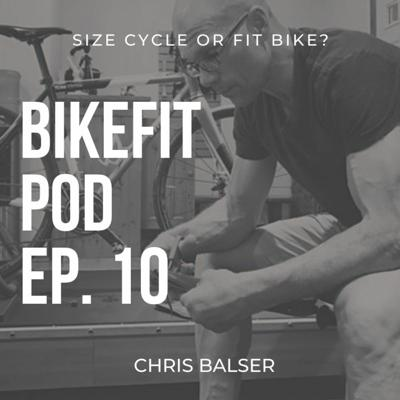 Cover art for Ep. 10 Size Cycle or Fit Bike with Chris Balser