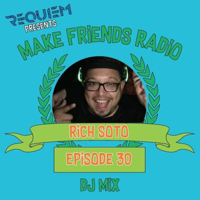 Cover art for Make Friends Radio - Episode 30 Feat. Rich Soto (DJ Mix)