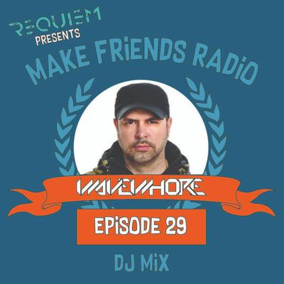 Cover art for Make Friends Radio - Episode 29 Feat. Wavewhore (DJ Mix)