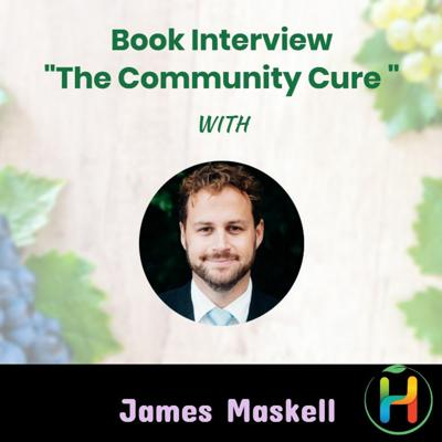 """Cover art for Book Interview """"The Community Cure: Transforming Health Outcomes Together"""" with James Maskell"""