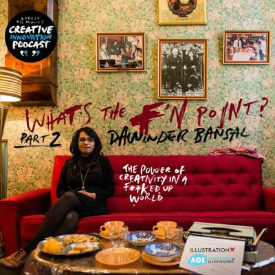 Cover art for WHAT'S THE F'N POINT? Part 2: The Power of Creativity in a F'd Up World. Dawinder Bansal