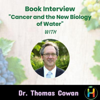 """Cover art for Book Interview """"Cancer and the New Biology of Water"""" with Dr. Thomas Cowan - Part 2"""