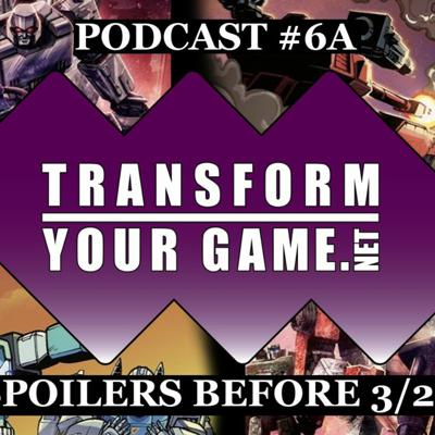 Cover art for TransformYourGame.net Podcast #6A - Titan Masters Attack Spoilers Before 3/25