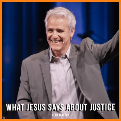 Cover art for What Jesus Says About Justice | Kent Mattox | 07-12-2020