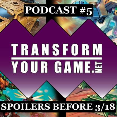Cover art for TransformYourGame Podcast #5 - Titan Masters Attack Spoilers Before 3/18