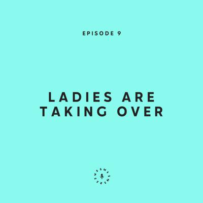 Cover art for Ep. 9: Ladies Are Taking Over