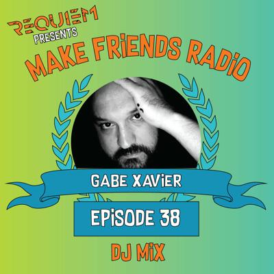 Cover art for Make Friends Radio - Episode 38 Feat. Gabe Xavier & Mike Thompson